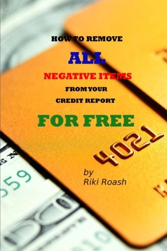 How To Remove All Negative Items From Your Credit Report  Do It Yourself Guide To Dramatically Increase Your Credit Rating
