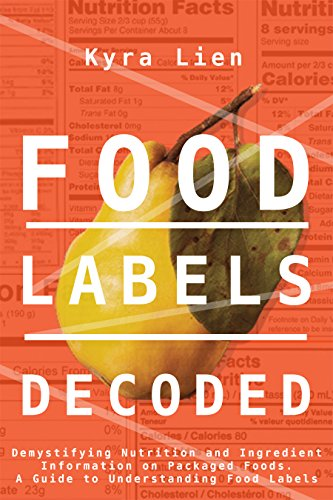 Food Labels Decoded: Demystifying Nutrition and Ingredient Information on Packaged Foods. A Guide to Understanding Food Labels. (Food and Nutrition Book 2) Packaged Weight