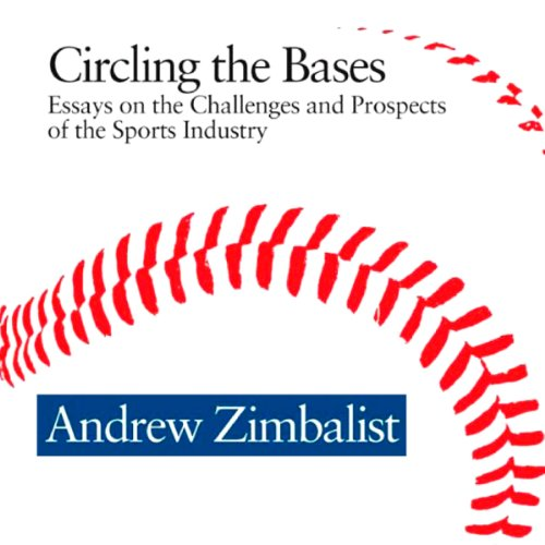 Circling the Bases: Essays on the Challenges and Prospects of the Sports Industry by University Press Audiobooks