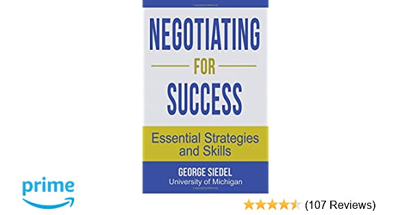 Negotiating For Success Essential Strategies And Skills George J