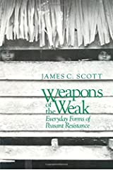 Weapons of the Weak – Everyday Forms of Peasant Resistance (Paper) Paperback