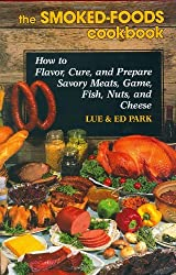 The Smoked-Foods Cookbook: How to Flavor, Cure and Prepare Savory Meats, Game, Fish, Nuts, and Cheese