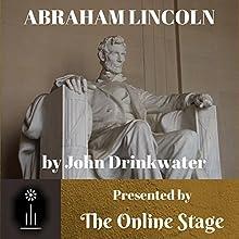 Abraham Lincoln Performance by John Drinkwater Narrated by Ben Stevens, John Burlinson, Jennifer Fournier, Jeff Moon, Libby Stephenson, Ted Wenskus, Larry Wilson