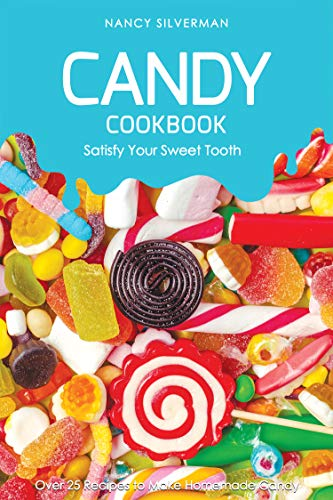 Candy Cookbook - Satisfy Your Sweet Tooth: Over 25 Recipes to Make Homemade Candy]()