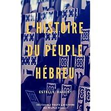 L'Histoire du peuple hébreu: Découvrez Toute l'Histoire du peuple hébreu. (French Edition)