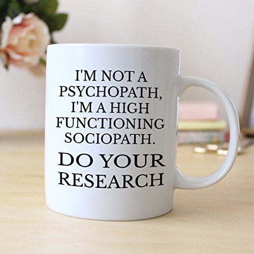 I'm Not A Psychopath, I'm A High Functioning Sociopath. Do Your Research Coffee Mug, Ceramic Mug, Christmas Gift, Birthday Gift, Gift For Him, Gift For Her, Gift Idea For Friends, 11oz 15oz