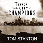 Terror in the City of Champions: Murder, Baseball, and the Secret Society That Shocked Depression-Era Detroit   Tom Stanton