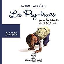 Les Psy-trucs pour les enfants de 0 à 3 ans | Livre audio Auteur(s) : Suzanne Vallières Narrateur(s) : Laurence Hurtel