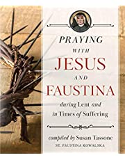Praying with Jesus and Faustina During Lent: And in Times of Suffering
