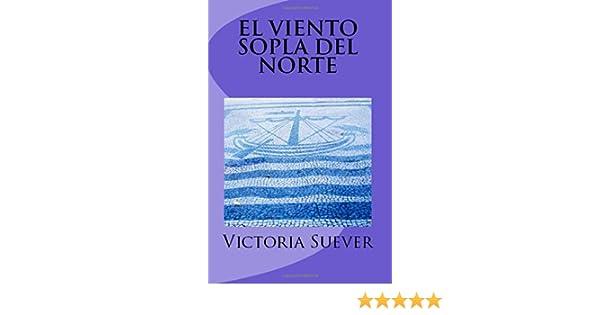 Amazon El Viento Sopla Del Norte De Portugal Al Pais Sin Nombre Spanish Edition 9781508742210 Victoria Suever Books