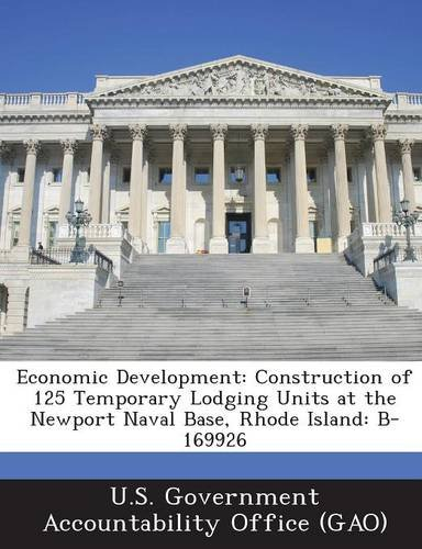 Read Online Economic Development: Construction of 125 Temporary Lodging Units at the Newport Naval Base, Rhode Island: B-169926 ebook