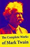 Image of The Complete Works of Mark Twain: The Novels, short stories, essays and satires, travel writing, non-fiction, the complete letters, the complete speeches, and the autobiography of Mark Twain