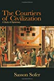 img - for The Courtiers of Civilization: A Study of Diplomacy book / textbook / text book