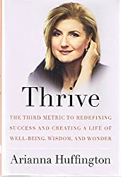 Thrive - by Arianna Huffington (Signed Copy) [Thrive: The Third Metric to Redefining Success and Creating a Life of Well-Being, Wisdom, and Wonder]
