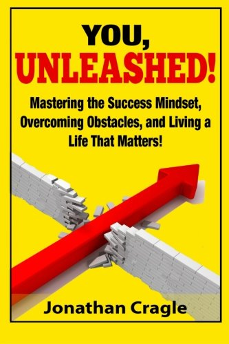 Read Online You, UNLEASHED!: Building a Success Mindset, Overcoming Obstacles, and Living a Life That Matters ebook