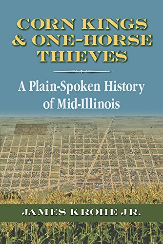 (Corn Kings and One-Horse Thieves: A Plain-Spoken History of Mid-Illinois)