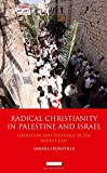 Radical Christianity in Palestine and Israel: Liberation and Theology in the Middle East (Library of Modern Religion)