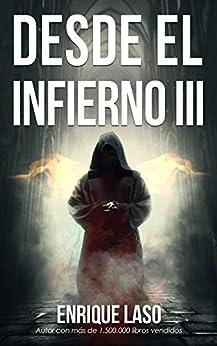 DESDE EL INFIERNO III: Continuación de la saga de terror y misterio (Spanish Edition) by [Laso, Enrique]