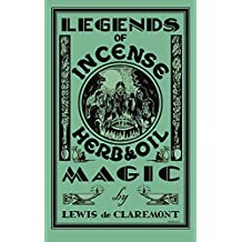 Legends of Incense, Herb, and Oil Magic: Esoteric Students' Handbook of Legendary Formulas and Facts