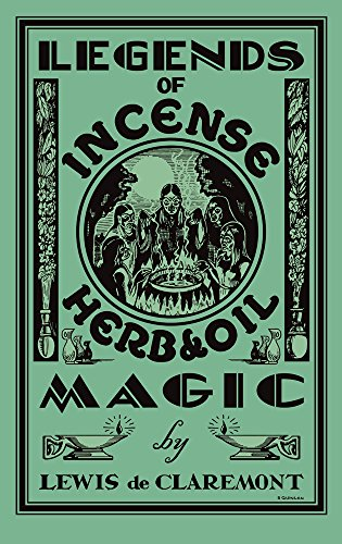 Legends of Incense, Herb, and Oil Magic: Esoteric Students' Handbook of Legendary Formulas and Facts - Magic Legends