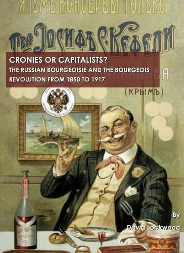 Cronies or Capitalists? the Russian Bourgeoisie and the Bourgeois Revolution from 1850 to 1917