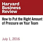 How to Put the Right Amount of Pressure on Your Team | Liane Davey