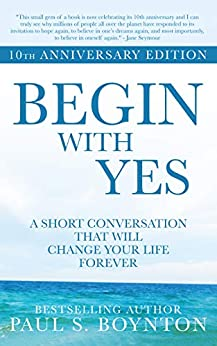 Begin with Yes: 10th Anniversary Edition by [Boynton, Paul]