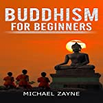 Buddhism for Beginners: Step-by-Step Guide on How to Meditate the Buddhist Way: Inner Peace, Book 1 | Michael Zayne