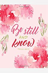 Psalm 46:10 Be Still and Know: Notebook Journal (8.5 x 11), Pink Floral: Large Composition Notebook Paperback
