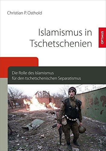 Islamismus in Tschetschenien: Die Rolle des Islamismus für den tschetschenischen Separatismus
