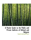 A Pocket Guide to the Public and Private Galleries of Holland and Belguim, Ronald Sutherland Gower, 0554642158
