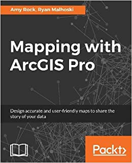 Mapping with ArcGIS Pro: Design accurate and user-friendly