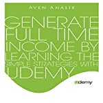 Udemy: Generate Full Time Income by Learning The Simple Strategies with Udemy | Aven Analie