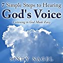 7 Simple Steps to Hearing God's Voice: Listening to God Made Easy Audiobook by Sindy Nagel Narrated by Sindy Nagel