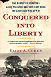 Image of Conquered into Liberty: Two Centuries of Battles along the Great Warpath that Made the American Way of War