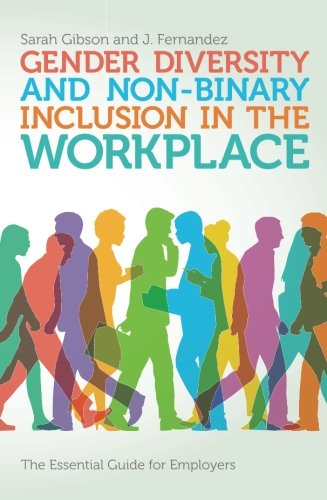 [D0wnl0ad] Gender Diversity and Non-Binary Inclusion in the Workplace: The Essential Guide for Employers<br />Z.I.P
