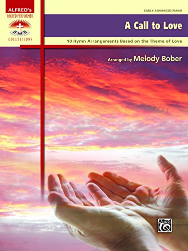 (A Call to Love: 10 Piano Hymn Arrangements Based on the Theme of Love for Early Advanced Pianists (Piano) (Sacred Performer Collections))