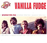 Greatest Hits Live by Vanilla Fudge