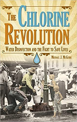 Chlorine Revolution, The: The History of Water Disinfection and the Fight to Save Lives by McGuire, Michael J. (2013)