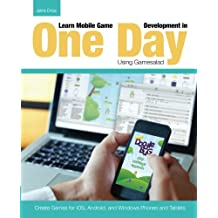 Learn Mobile Game Development in One Day Using Gamesalad: Create Games for iOS, Android and Windows Phones and Tablets