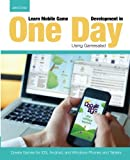 windows mobile development - Learn Mobile Game Development in One Day Using Gamesalad: Create Games for iOS, Android and Windows Phones and Tablets