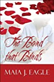 The Bond that Binds, Maia J. Eagle, 1448939313