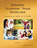img - for Pediatric Telephone Triage Guidelines - Infant Child (Birth to 6 Years) book / textbook / text book