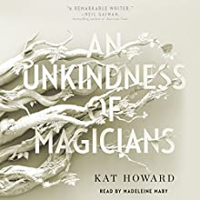 An Unkindness of Magicians Audiobook by Kat Howard Narrated by Madeleine Maby