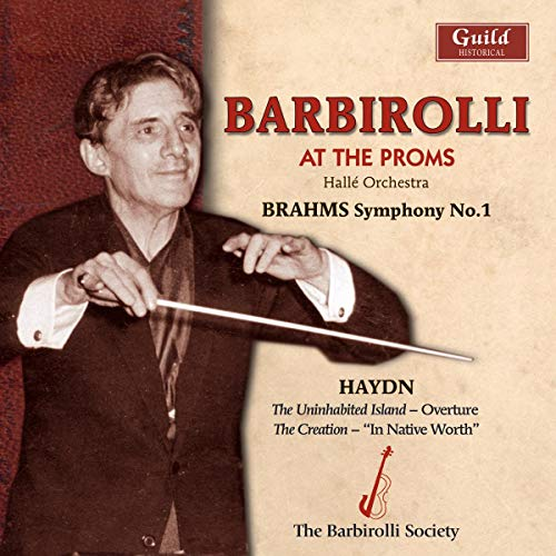 Barbirolli At the Proms: Brahms Symphony No. 1 / Haydn Aria from The Creation; Uninhabited Island overture