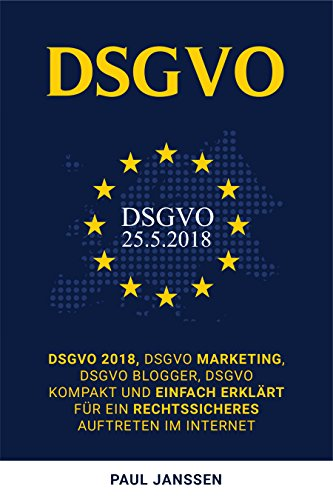 dsgvo dsgvo 2018 dsgvo marketing dsgvo blogger dsgvo kompakt und einfach erklrt fr ein rechtssicheres auftreten im internet german edition