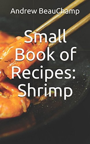 Small Book of Recipes: Shrimp by Andrew BeauChamp