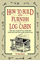"""W. Ben Hunt's classic has earned a reputation as the"""" authentic handbook since it was first published in 1939. Updated in 1974, it remains the only step-by-step guide to building log cabins and log furniture -- pioneer style."""""""