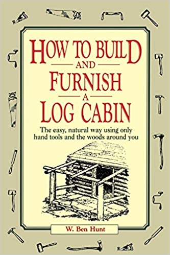 How to Build and Furnish a Log Cabin: The Easy, Natural Way