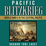 Pacific Blitzkrieg: World War II in the Central Pacific | Sharon Tosi Lacey